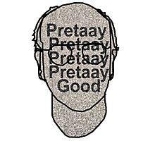 Pretaay Pretaay Good.  Photographic Print