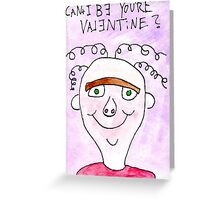 Can't I Be Your Valentine? Greeting Card