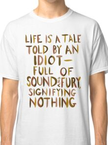 Life is a Tale Told By an Idiot Classic T-Shirt