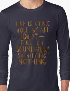 Life is a Tale Told By an Idiot Long Sleeve T-Shirt