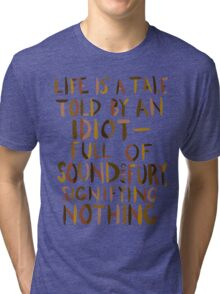 Life is a Tale Told By an Idiot Tri-blend T-Shirt