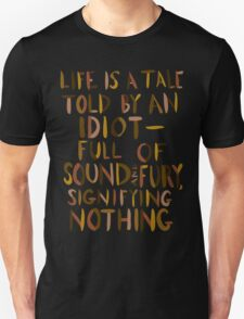 Life is a Tale Told By an Idiot Unisex T-Shirt