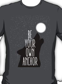 Be Your Own Anchor T-Shirt