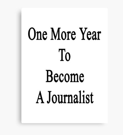 One More Year To Become A Journalist  Canvas Print