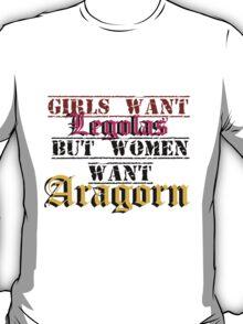 Girls Want Legolas, But Women want Aragorn T-Shirt