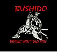 """Bushido:Tapping Won't Save You""  Photographic Print"