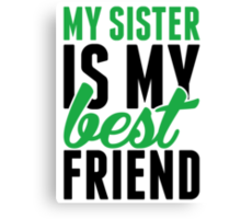 My Sister Is My Best Friend Canvas Print