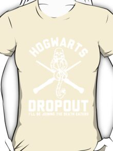 Hogwarts Dropout, Ill Be Joining The Death eaters - Harry Potter Shirt T-Shirt