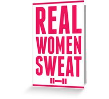 Real Women Sweat - Workout Shirt Greeting Card