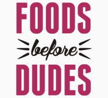 Foods Before Dudes by printproxy