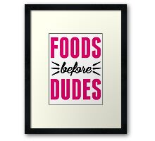 Foods Before Dudes Framed Print