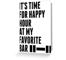 Its Time For Happy Hour At My Favorite Bar - Workout Shirt Greeting Card