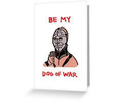 Be My Dog of War Greeting Card