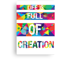 life is full of creation (white) Canvas Print