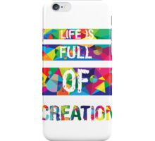life is full of creation (white) iPhone Case/Skin