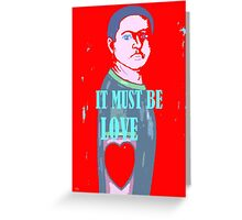 IT MUST BE LOVE 2 Greeting Card
