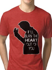 I'll burn the heart out of you- Black Tri-blend T-Shirt