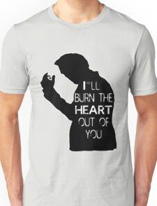 I'll burn the heart out of you- Black Unisex T-Shirt