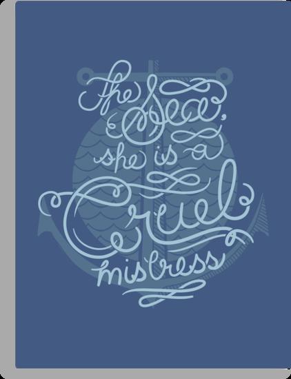 The Sea, She is a Cruel Mistress by Blake Stevenson