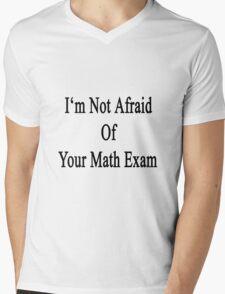I'm Not Afraid Of Your Math Exam  Mens V-Neck T-Shirt