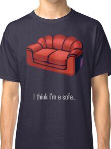 I think I'm a sofa... Classic T-Shirt