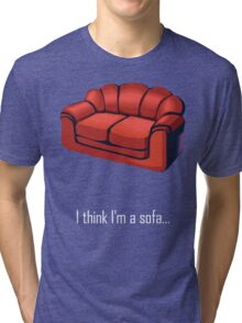 I think I'm a sofa... Tri-blend T-Shirt