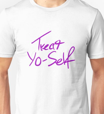 Treat Yo-Self Unisex T-Shirt