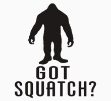 Got Squatch  by thebigfootstore