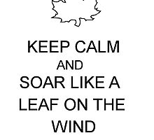 Keep Calm and Soar Like a Leaf on the Wind by trisa24