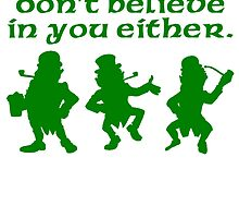 Leprechauns Don't Believe In You Either by kwg2200