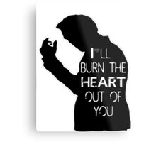 I'll burn the heart out of you Metal Print