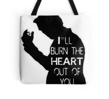 I'll burn the heart out of you Tote Bag