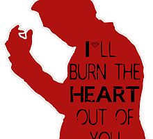 I'll burn the heart out of you - red  by ThwartedBear