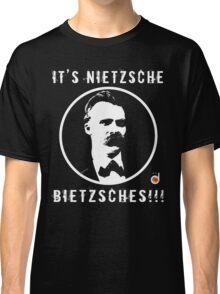 It's Nietzsche, bietzsches! Classic T-Shirt