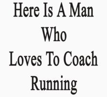 Here Is A Man Who Loves To Coach Running  by supernova23