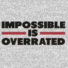 Impossible Is Overrated by Fitbys