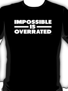 Impossible is Overrated | White Style T-Shirt