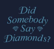 Did Somebody Say Diamonds? by BrightDesign