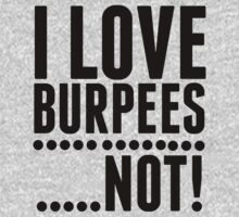 I Love Burpees ... Not! - Funny Workout Shirt by Six 3