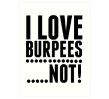 I Love Burpees ... Not! - Funny Workout Shirt Art Print