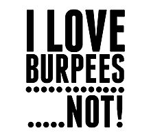 I Love Burpees ... Not! - Funny Workout Shirt Photographic Print