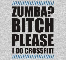 Zumba? Bitch Please I Do Crossfit by printproxy