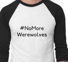 #NoMoreWerewolves Men's Baseball ¾ T-Shirt