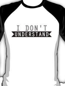 Sherlock - I Don't Understand T-Shirt