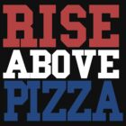 RISE ABOVE PIZZA by toxtethavenger