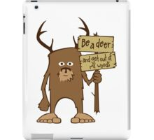 Sasquatch Be A Deer and Get Out of My Woods iPad Case/Skin