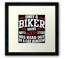 Only a biker knows why a dog sticks his head out of a car window! Framed Print