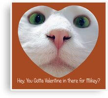 Hey, you gotta Valentine in there for Mikey? Canvas Print