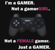 I'm a GAMER, not a gamerGIRL. v.1 by 01Graphics