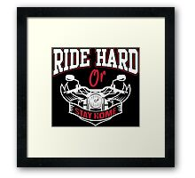 Ride hard or stay home!  Framed Print